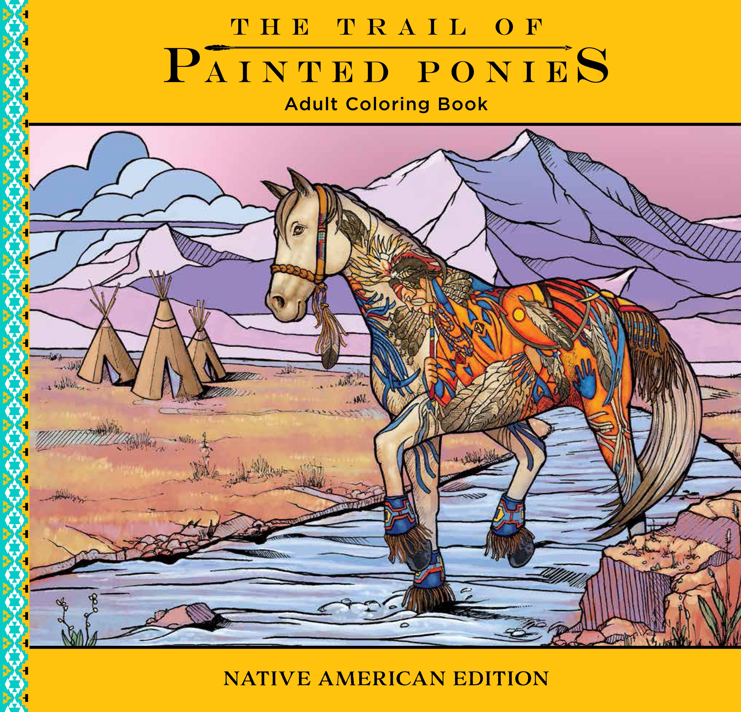 The Trail Of Painted Ponies Adult Coloring Book Native American Edition